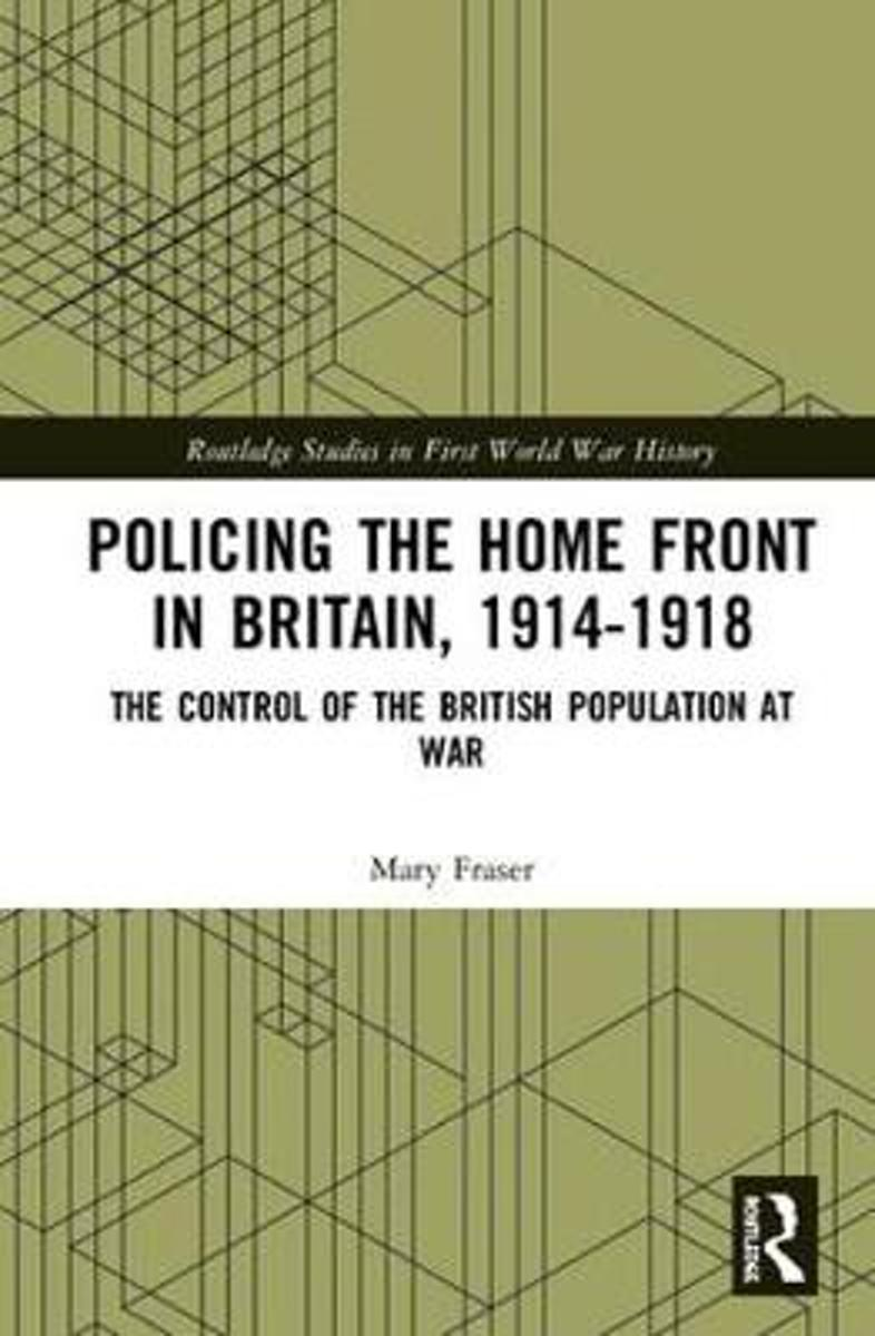 Policing the Home Front in Britain, 1914-1918