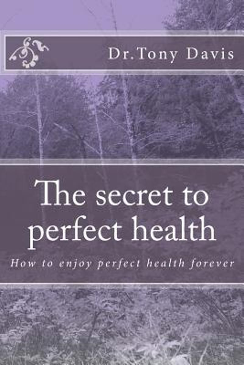 The Secret to Perfect Health