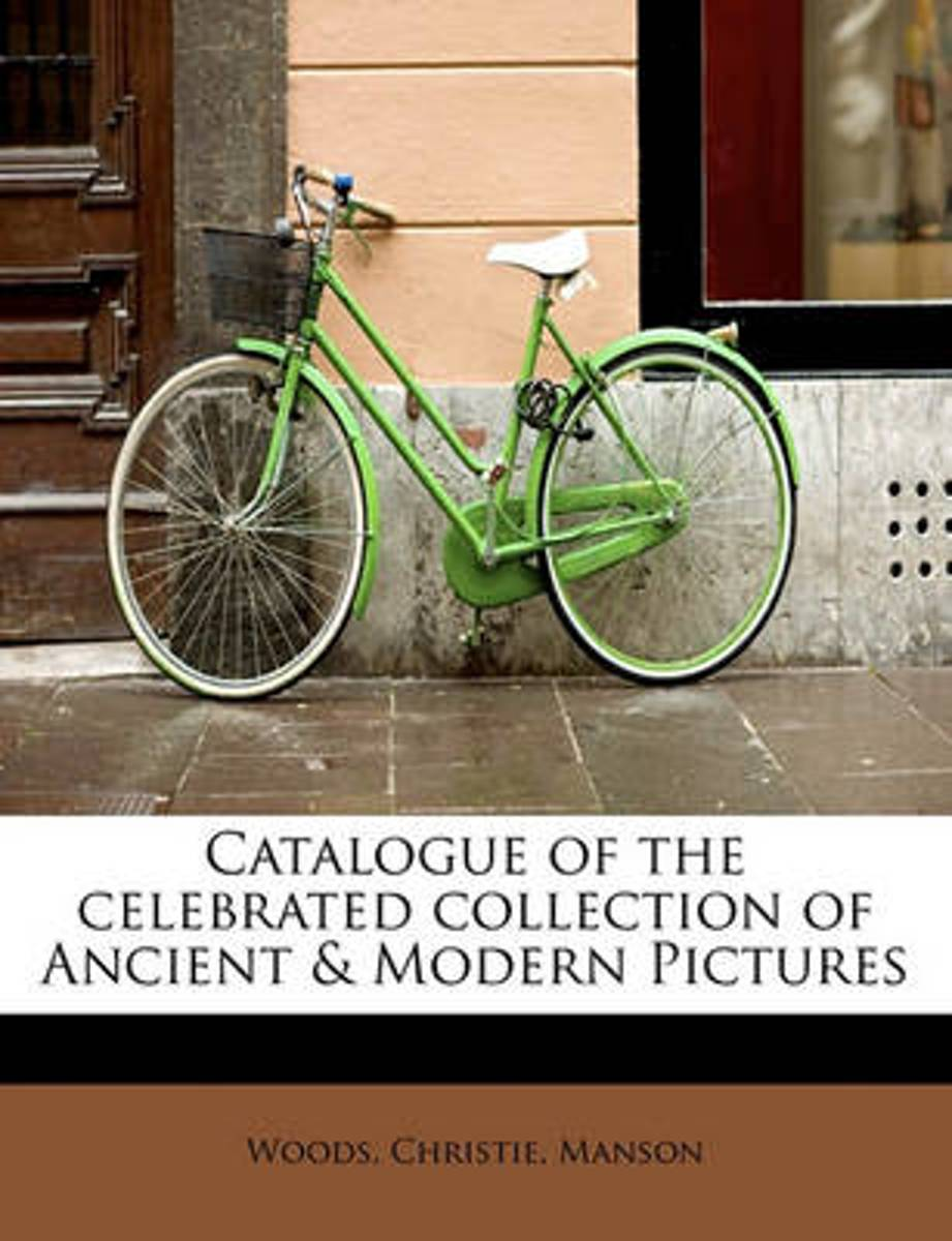 Catalogue of the Celebrated Collection of Ancient & Modern Pictures