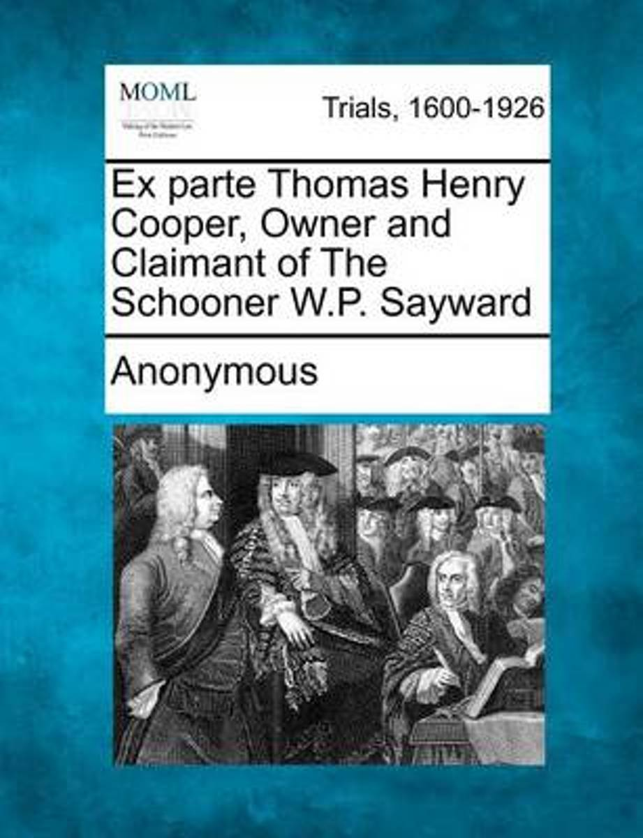 Ex Parte Thomas Henry Cooper, Owner and Claimant of the Schooner W.P. Sayward