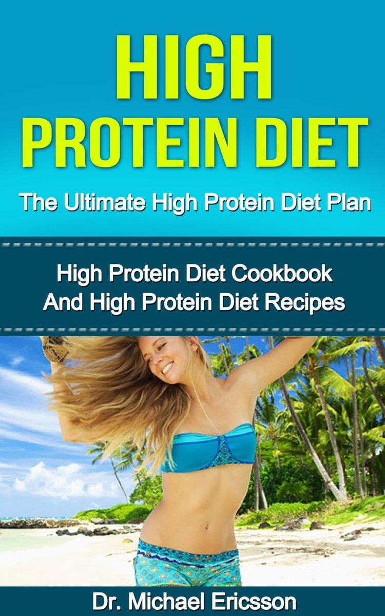High Protein Diet: The Ultimate High Protein Diet Plan: High Protein Diet Cookbook and High Protein Diet Recipes