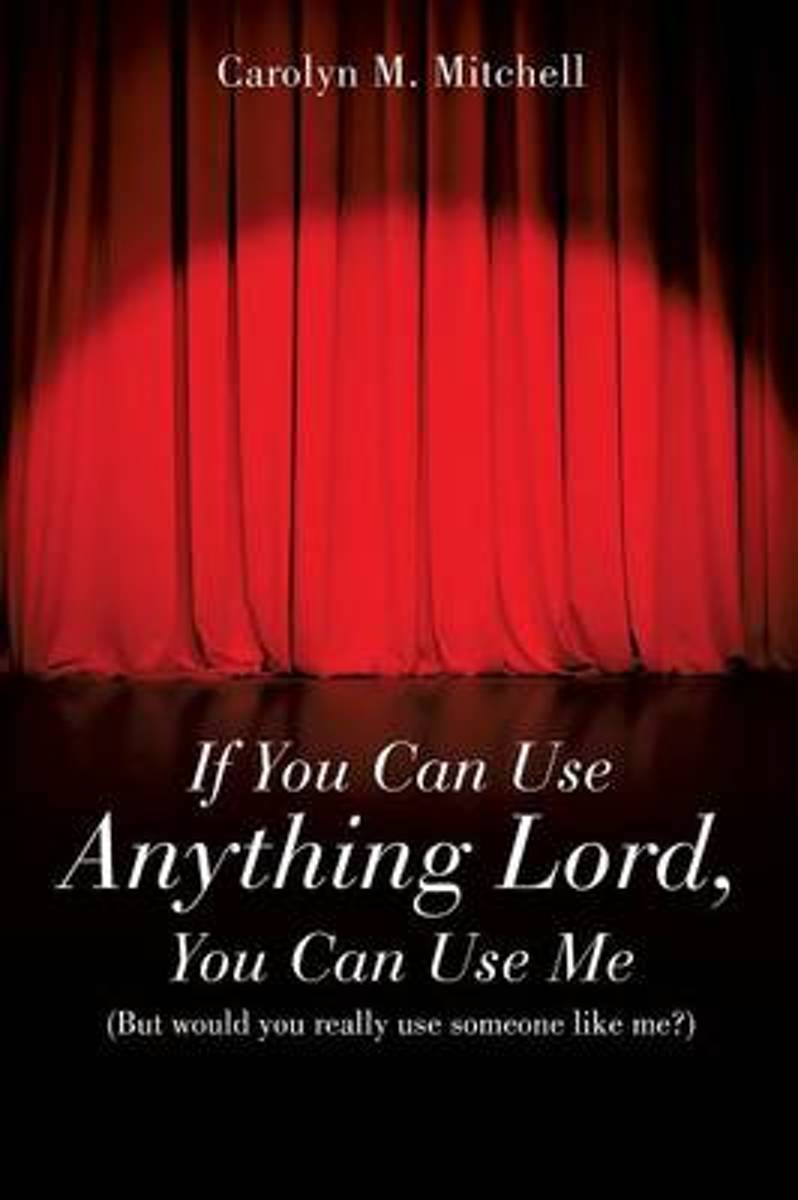 If You Can Use Anything Lord, You Can Use Me