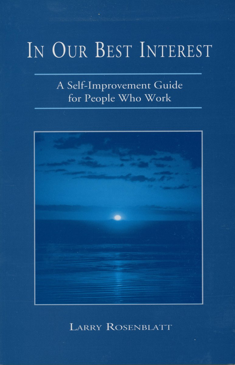 In Our Best Interest: A Self-Improvement Guide for People Who Work