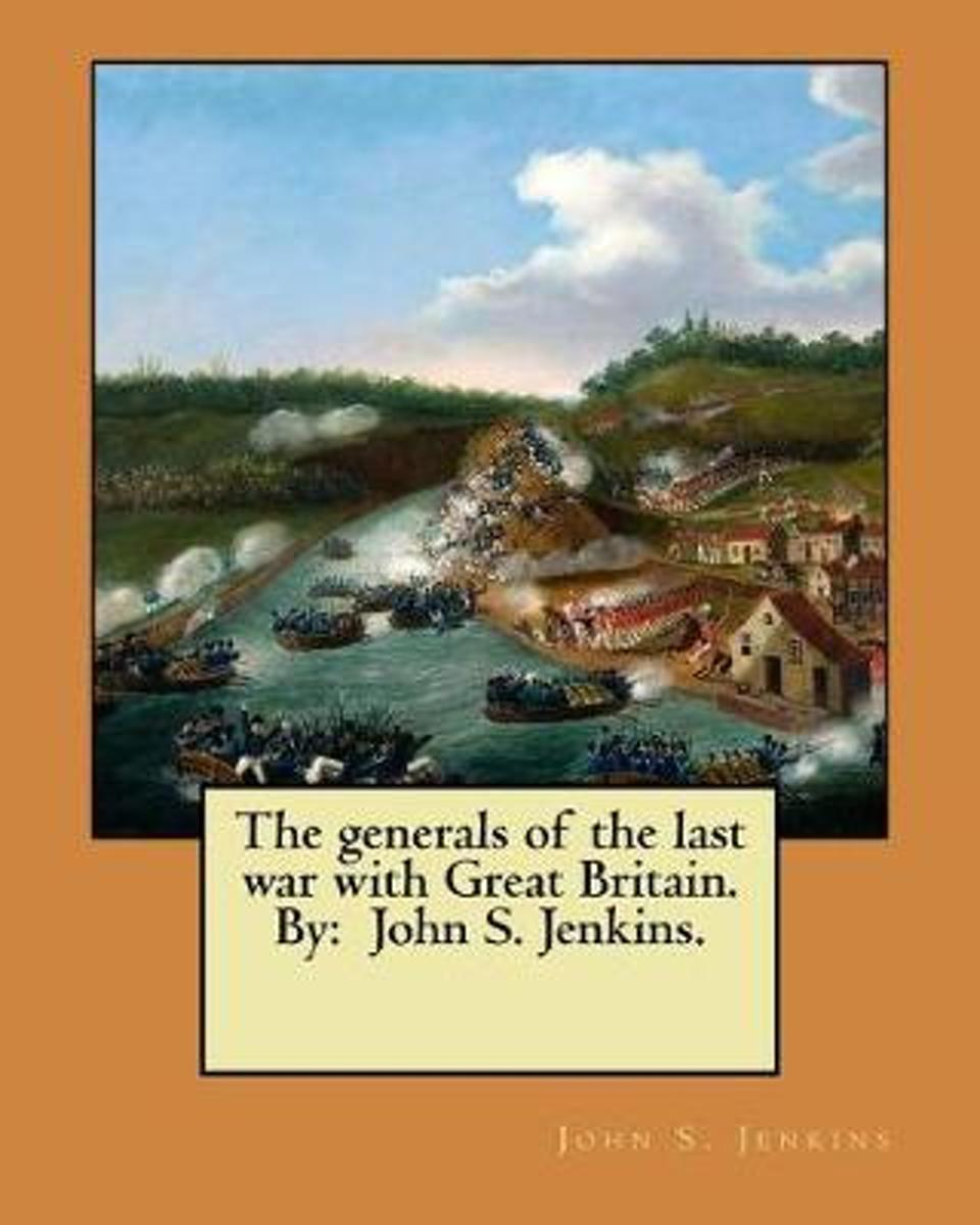 The Generals of the Last War with Great Britain. by