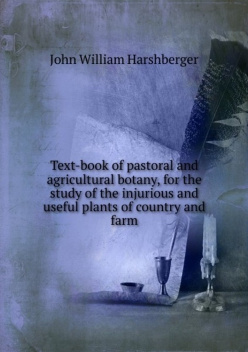 Text-Book of Pastoral and Agricultural Botany, for the Study of the Injurious and Useful Plants of Country and Farm