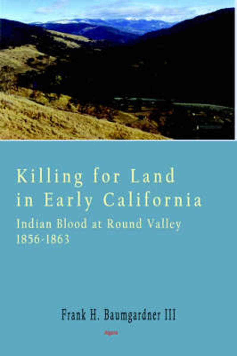 Killing for Land in Early California - Indian Blood at Round Valley