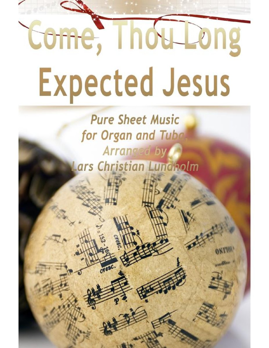 Come, Thou Long Expected Jesus Pure Sheet Music for Organ and Tuba, Arranged by Lars Christian Lundholm