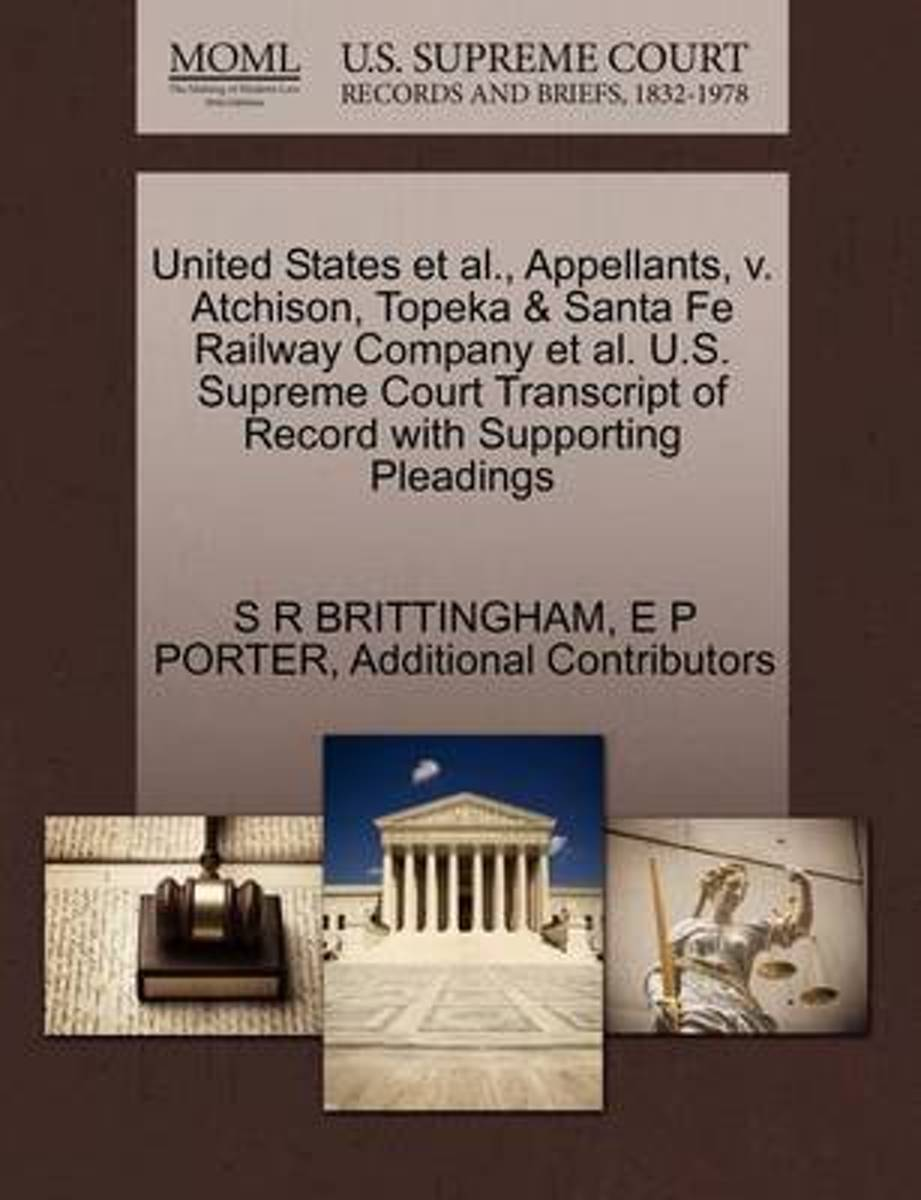 United States et al., Appellants, V. Atchison, Topeka & Santa Fe Railway Company et al. U.S. Supreme Court Transcript of Record with Supporting Pleadings