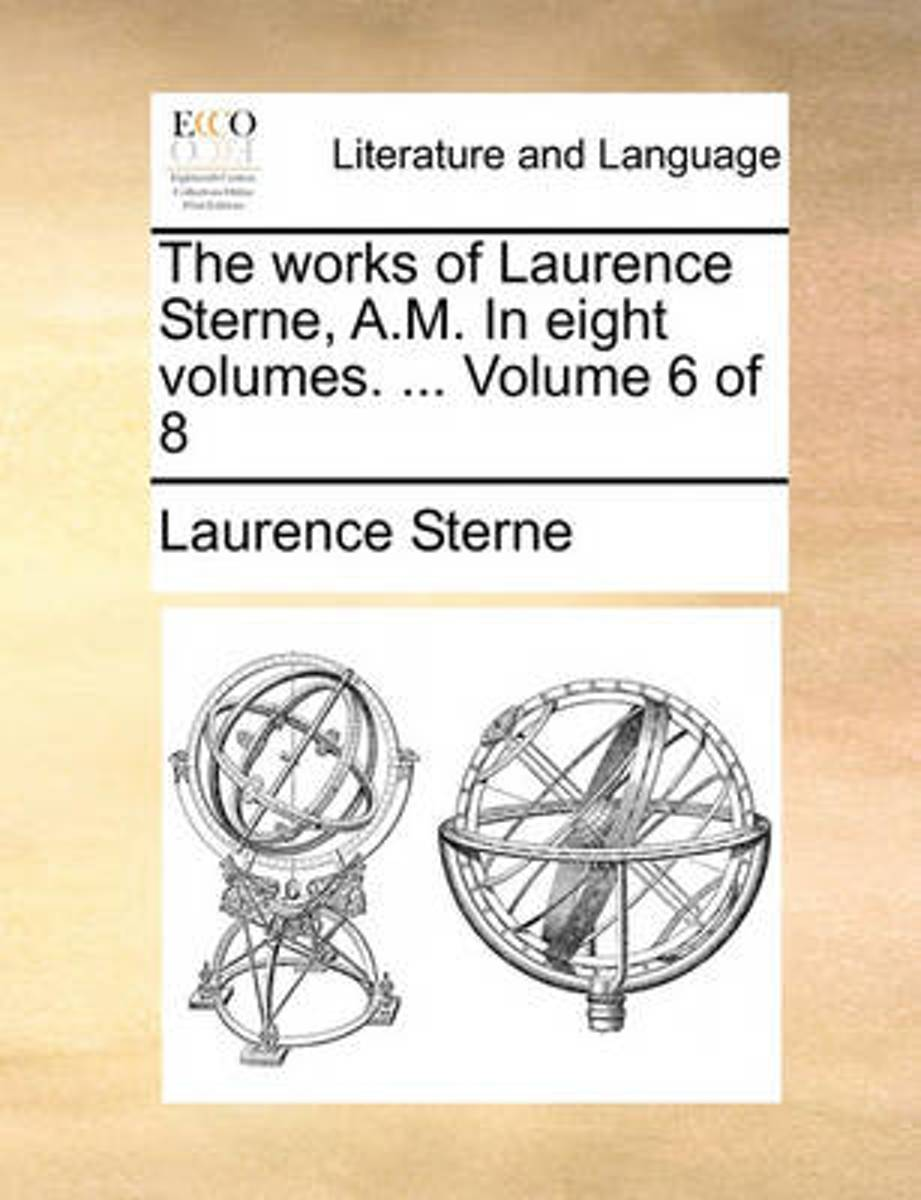 The Works of Laurence Sterne, A.M. in Eight Volumes. ... Volume 6 of 8