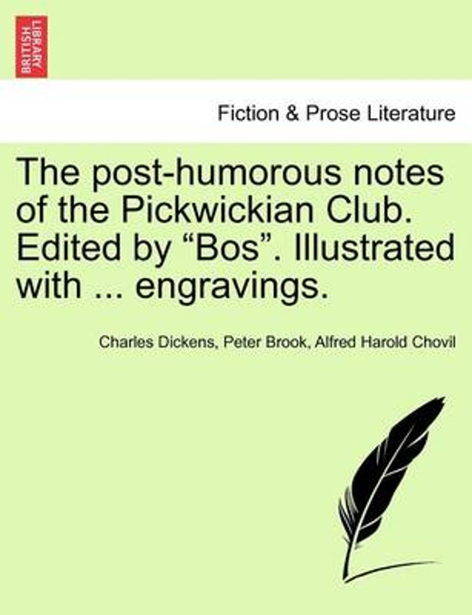 The Post-Humorous Notes of the Pickwickian Club. Edited by Bos. Illustrated with ... Engravings. Vol. I