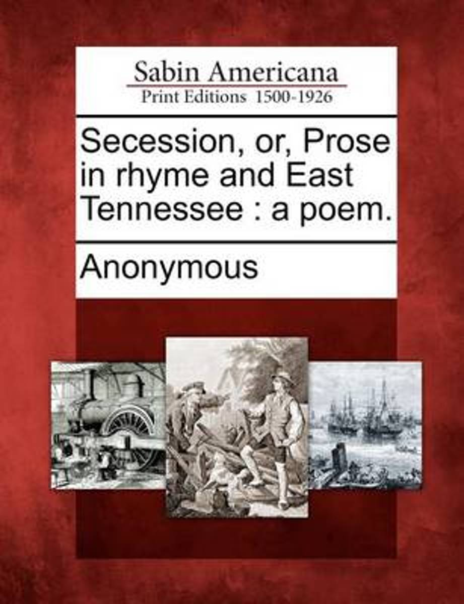 Secession, Or, Prose in Rhyme and East Tennessee