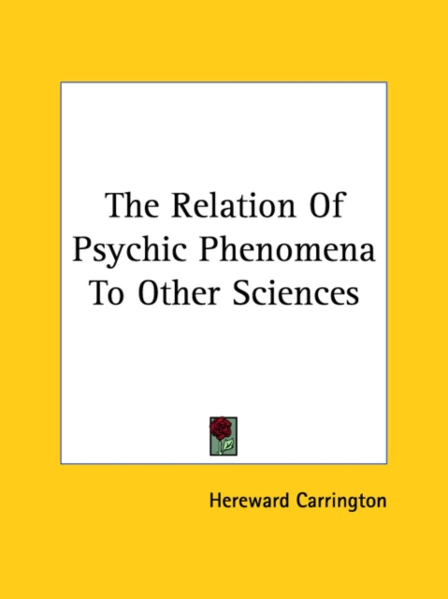 The Relation of Psychic Phenomena to Other Sciences