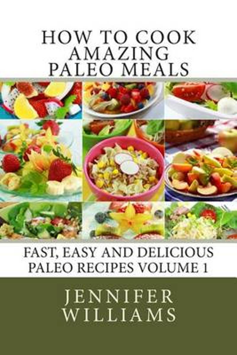 How to Cook Amazing Paleo Meals - Complete Master Collection