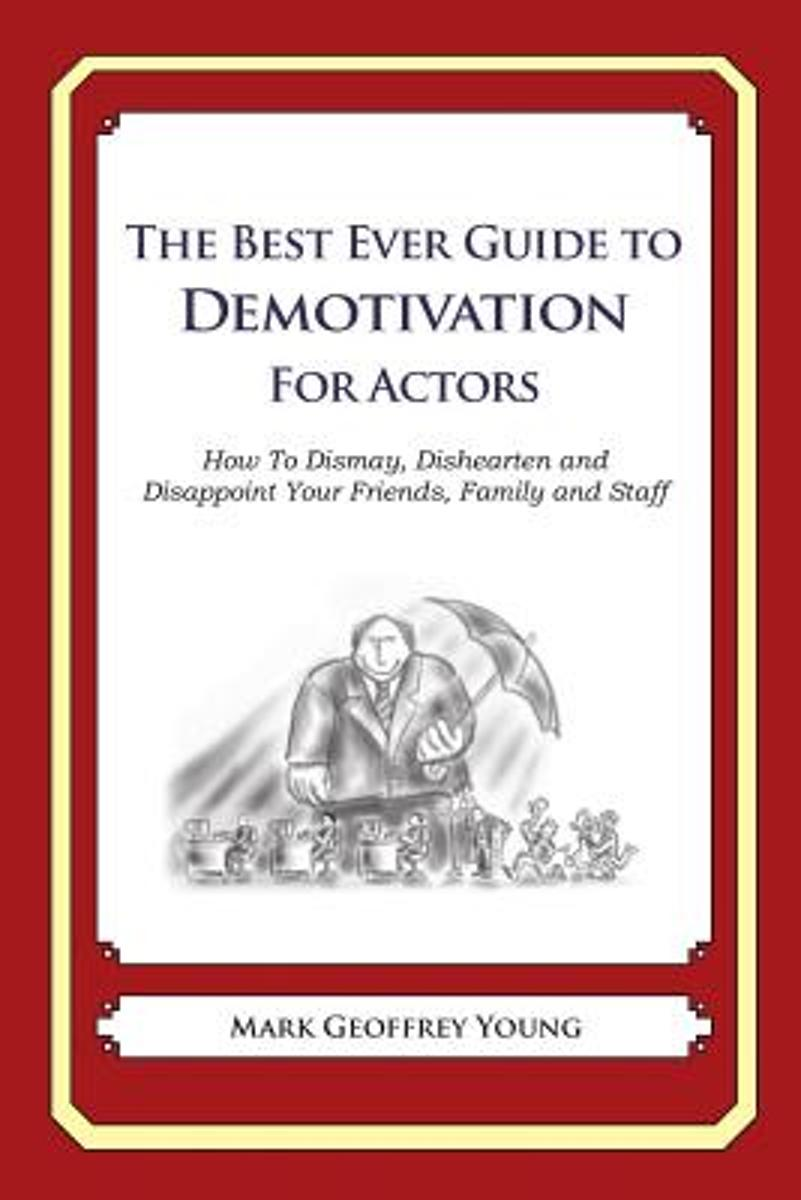 The Best Ever Guide to Demotivation for Actors
