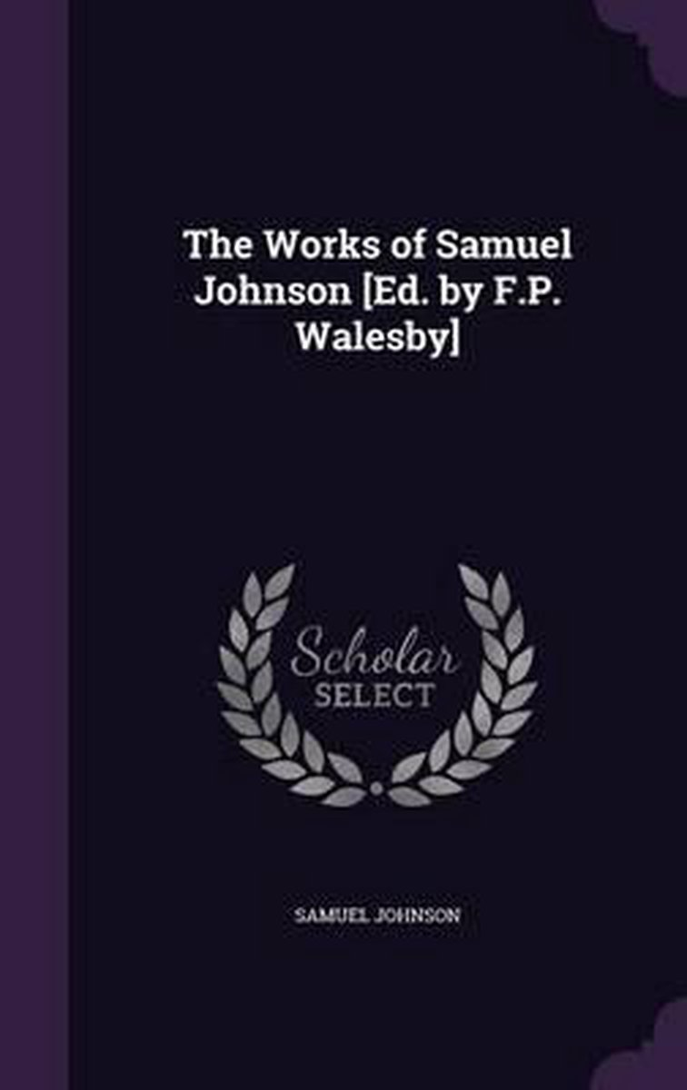 The Works of Samuel Johnson [Ed. by F.P. Walesby]