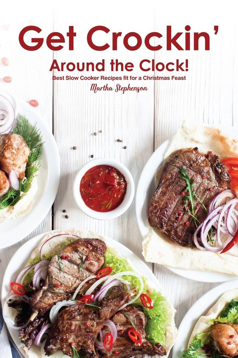 Get Crockin' Around the Clock!: Best Slow Cooker Recipes Fit for a Christmas Feast