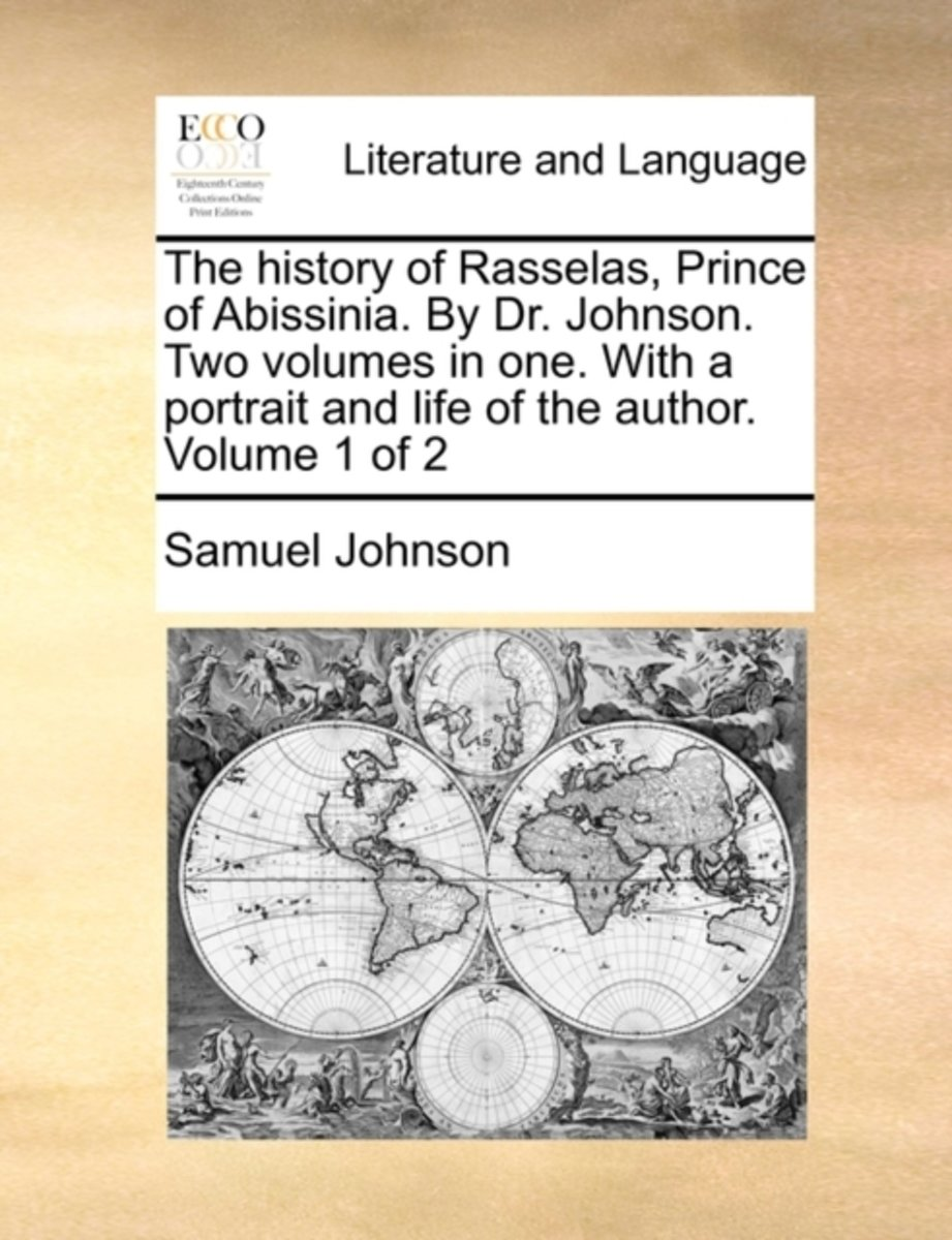 The History of Rasselas, Prince of Abissinia. by Dr. Johnson. Two Volumes in One. with a Portrait and Life of the Author. Volume 1 of 2