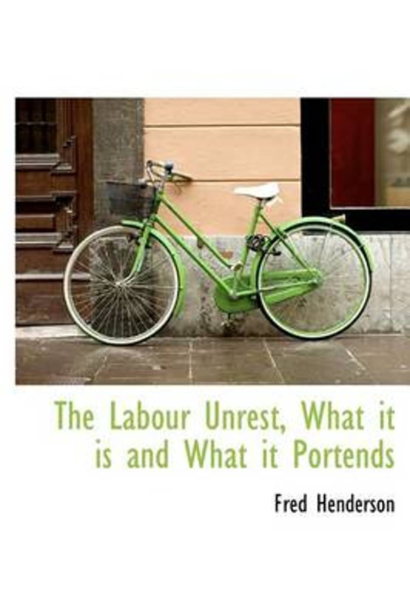 The Labour Unrest, What It Is and What It Portends