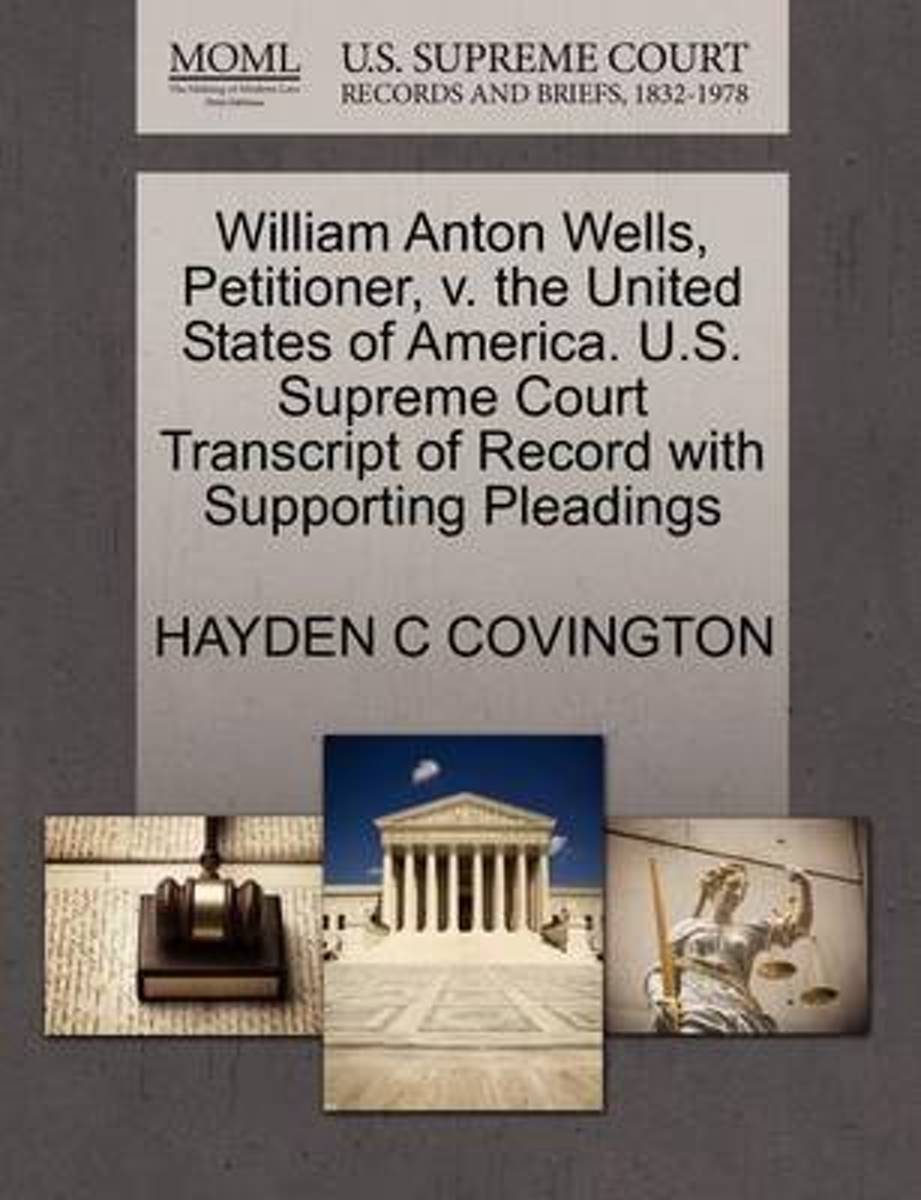 William Anton Wells, Petitioner, V. the United States of America. U.S. Supreme Court Transcript of Record with Supporting Pleadings