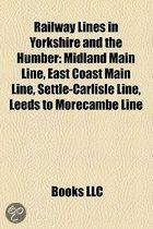 Railway Lines In Yorkshire And The Humber: Midland Main Line, East Coast Main Line, Settle-Carlisle Line, Leeds To Morecambe Line