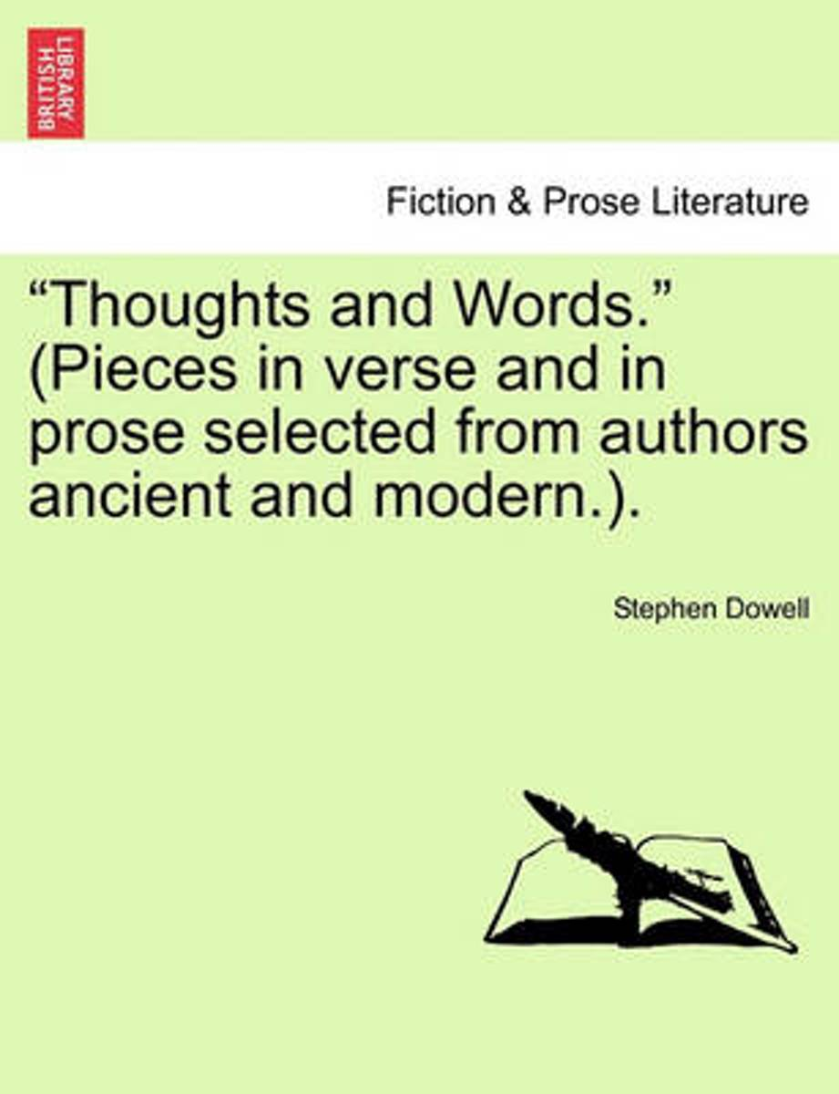 Thoughts and Words. (Pieces in Verse and in Prose Selected from Authors Ancient and Modern..