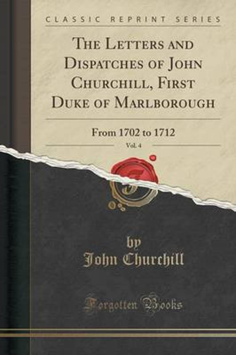 The Letters and Dispatches of John Churchill, First Duke of Marlborough, Vol. 4