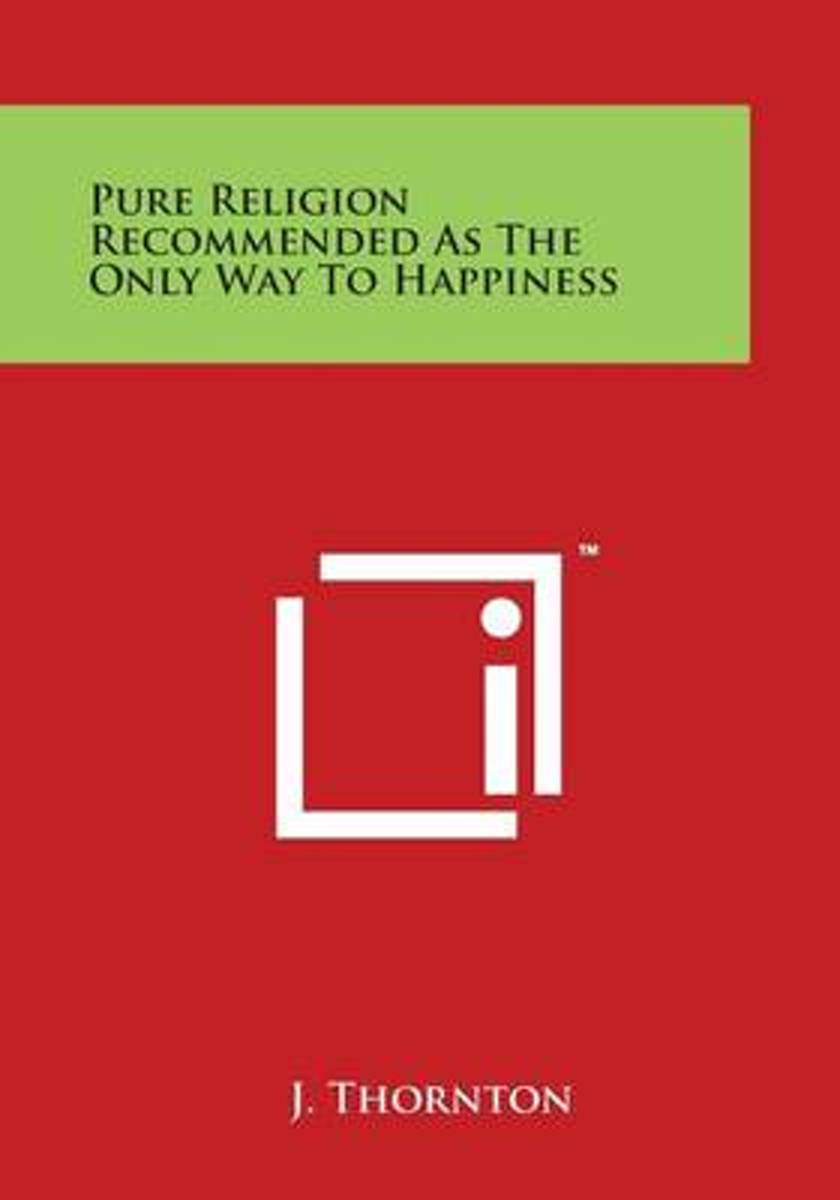 Pure Religion Recommended as the Only Way to Happiness