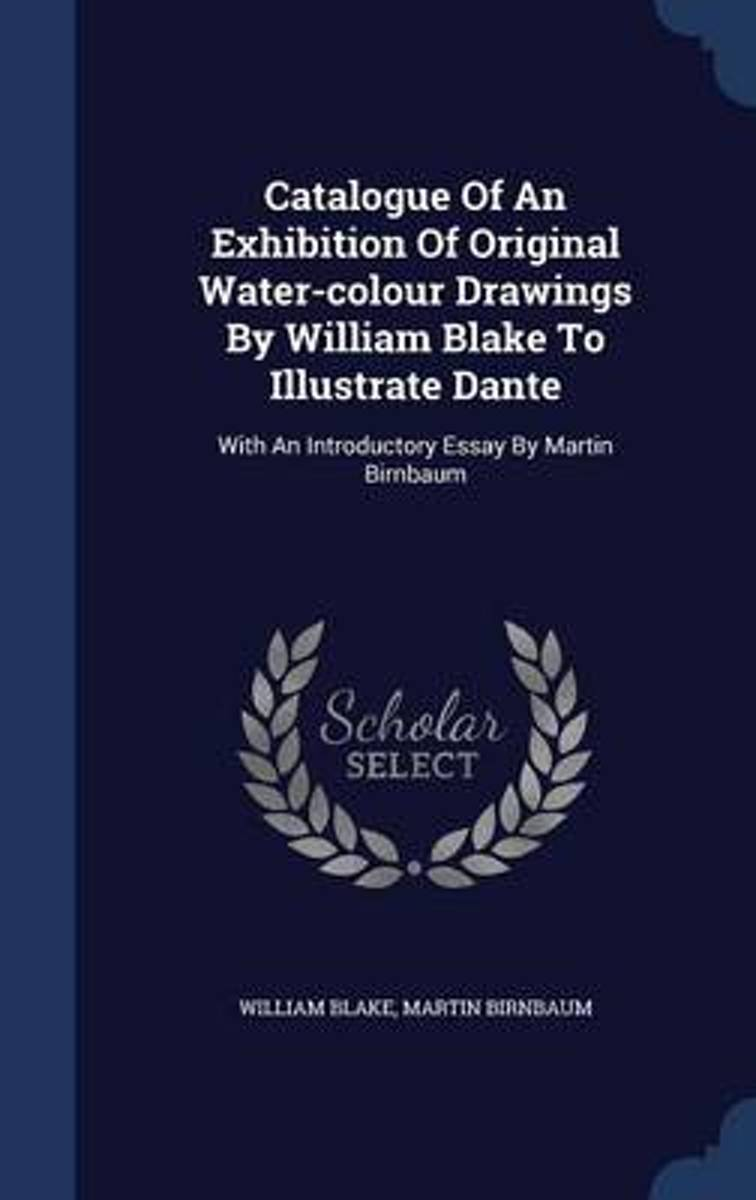 Catalogue of an Exhibition of Original Water-Colour Drawings by William Blake to Illustrate Dante