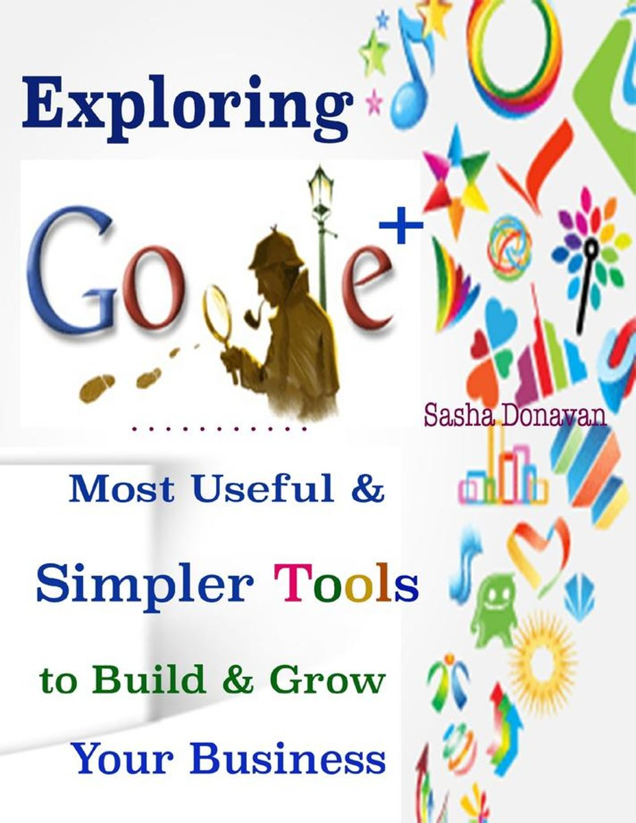 Exploring Google + : Most Useful & Simpler Tools to Build & Grow Your Business