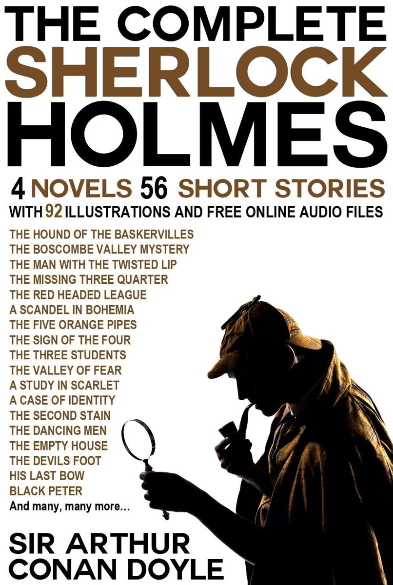 The Complete Sherlock Holmes: 4 Novels and 56 Short Stories with 92 Illustrations and Free Online Audio Files.