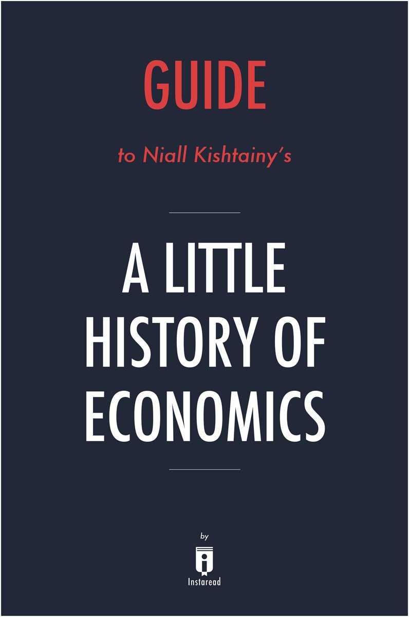 Guide to Niall Kishtainy's A Little History of Economics by Instaread