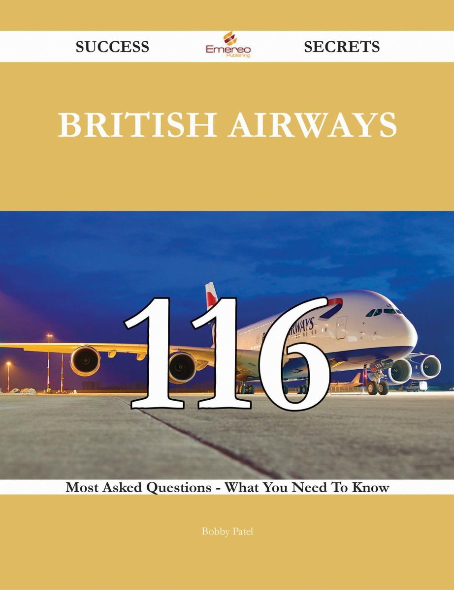 British Airways 116 Success Secrets - 116 Most Asked Questions On British Airways - What You Need To Know