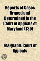Reports Of Cases Argued And Determined In The Court Of Appeals Of Maryland (Volume 135)