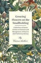 Growing Flowers on the Smallholding - A Selection of Classic Articles on Varieties and Management of Flowers (Self-Sufficiency Series)