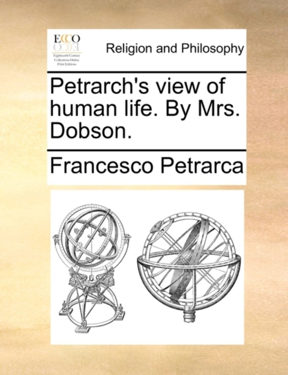 Petrarch's View of Human Life. by Mrs. Dobson