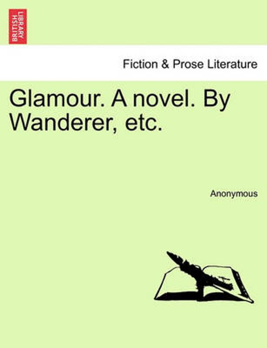Glamour. a Novel. by Wanderer, Etc.