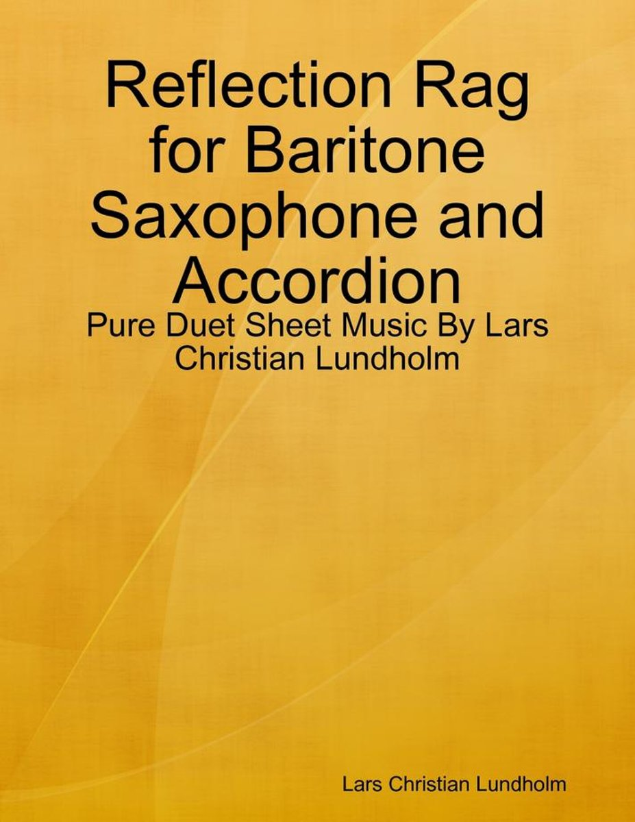 Reflection Rag for Baritone Saxophone and Accordion - Pure Duet Sheet Music By Lars Christian Lundholm