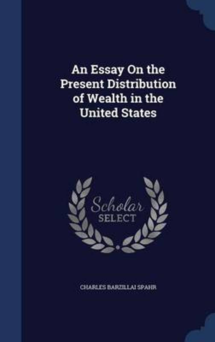 An Essay on the Present Distribution of Wealth in the United States