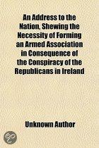 An Address To The Nation, Shewing The Necessity Of Forming An Armed Association In Consequence Of The Conspiracy Of The Republicans In Ireland