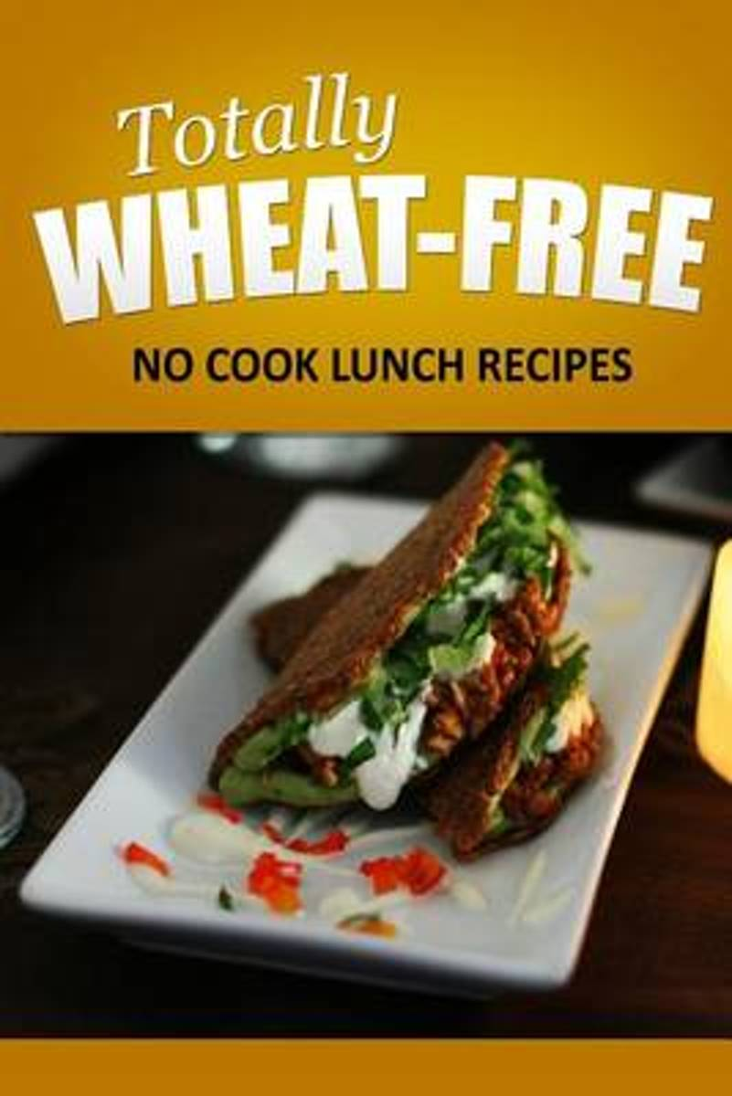 Totally Wheat Free - No Cook Lunch Recipes
