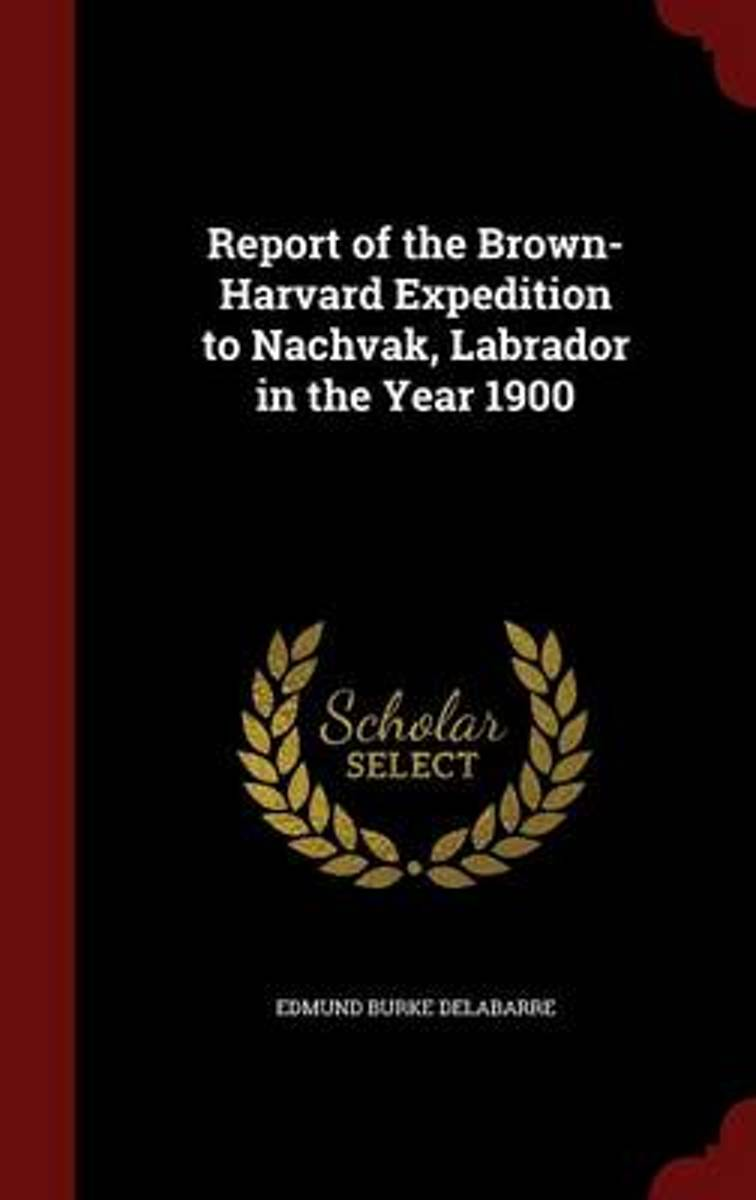Report of the Brown-Harvard Expedition to Nachvak, Labrador in the Year 1900