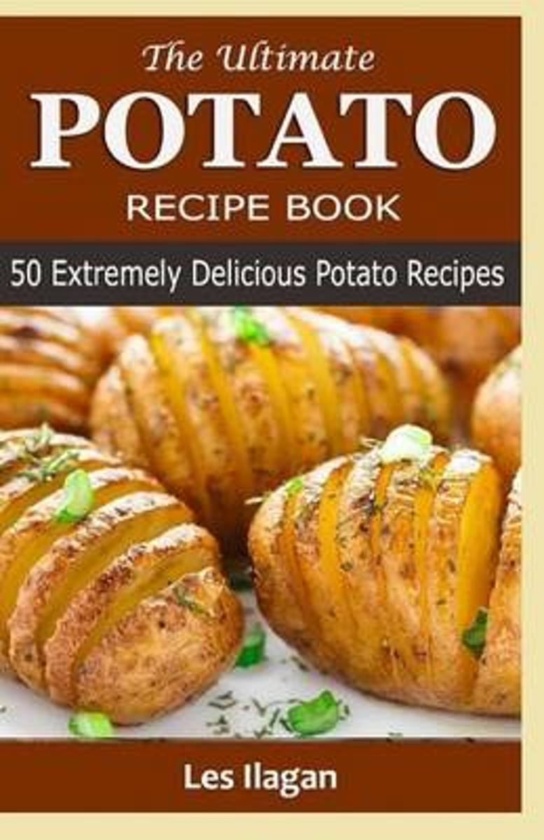 The Ultimate Potato Recipe Book