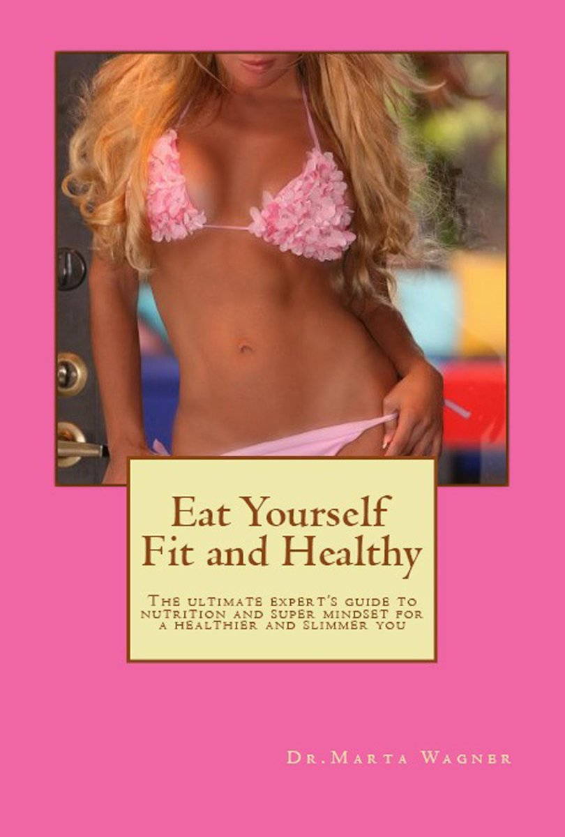 Eat Yourself Fit and Healthy