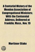 A Centurial History Of The Mendon Association Of Congregational Ministers
