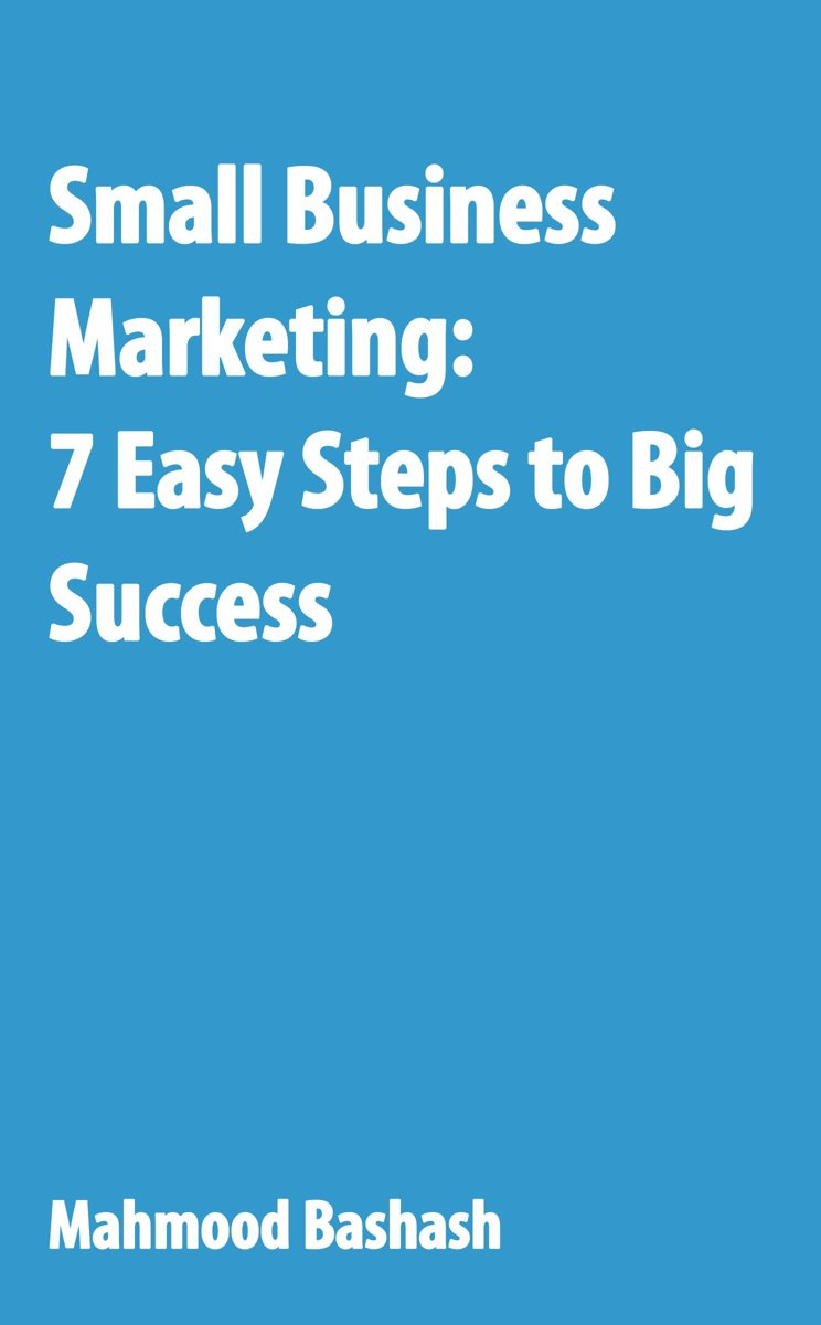 Small Business Marketing: 7 Easy Steps to Big Success