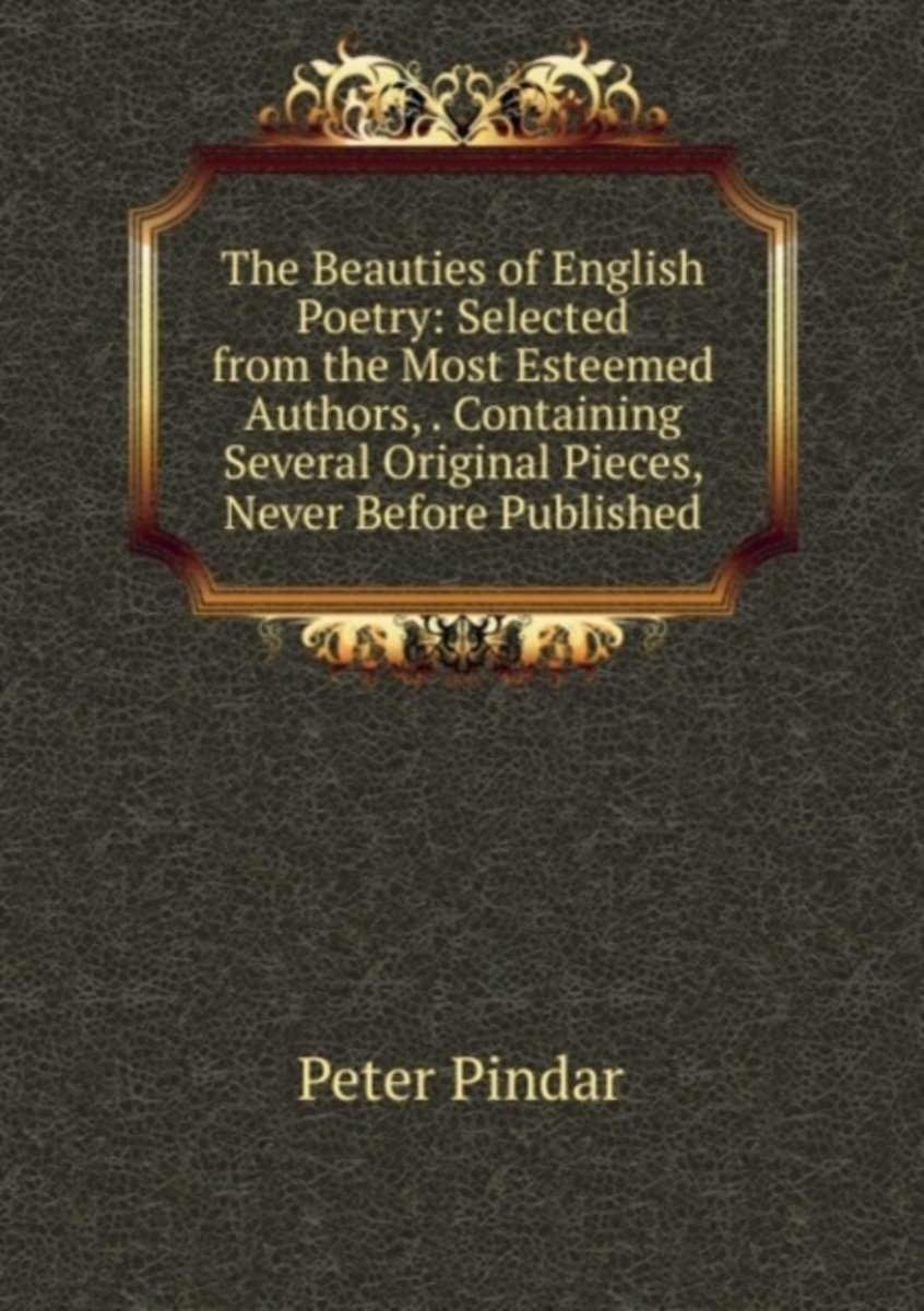 The Beauties of English Poetry: Selected from the Most Esteemed Authors, . Containing Several Original Pieces, Never Before Published