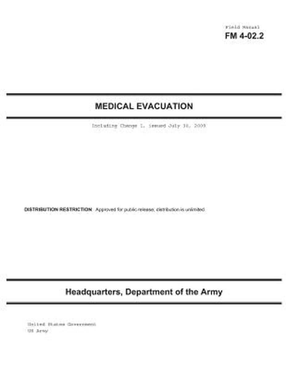 Field Manual FM 4-02.2 Medical Evacuation Including Change 1, Issued July 30, 2009