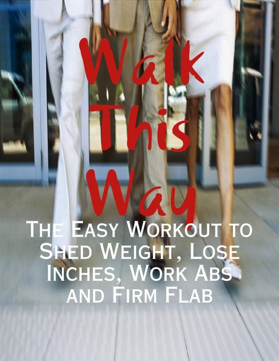 Walk This Way - The Easy Workout to Shed Weight, Lose Inches, Work Abs and Firm Flab