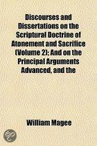 Discourses And Dissertations On The Scriptural Doctrine Of Atonement And Sacrifice (Volume 2); And On The Principal Arguments Advanced, And The