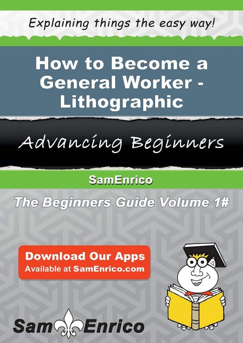 How to Become a General Worker - Lithographic